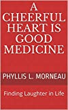 #4: A Cheerful Heart is Good Medicine: Finding Laughter in Life