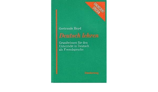 Deutsch lehren. Grundwissen für den Unterricht in Deutsch als ...
