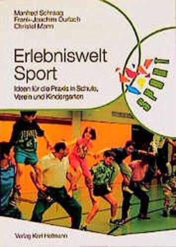 Erlebniswelt Sport: Ideen für die Praxis in Schule, Verein und Kindergarten (Reihe Körperbildung & Sport)