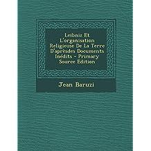 Leibniz Et L'Organisation Religieuse de La Terre D'Apresdes Documents Inedits - Primary Source Edition