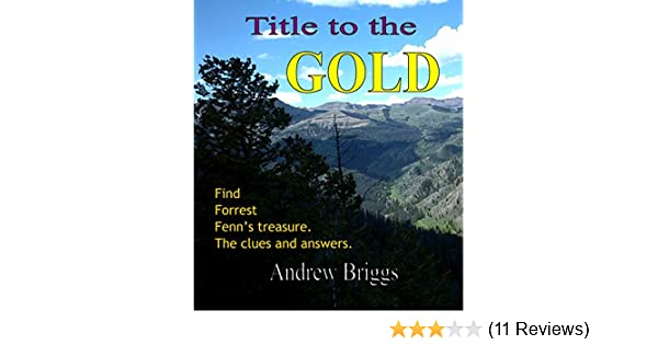 Title to the Gold: Find Forrest Fenn's treasure  The clues and answers