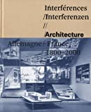 Interférences/Interferenzen : Architecture Allemagne-France 1800-2000