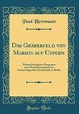 Das Gräberfeld Von Marion Auf Cypern: Achtundvierzigstes Programm Zum Wickelmannsfeste Der Archaeologischen Gesellschaft Zu Berlin (Classic Reprint) (German Edition)