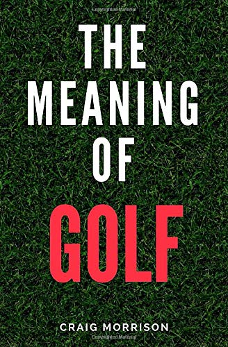 The Meaning of Golf por Craig Morrison