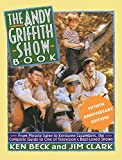 img - for The Andy Griffith Show Book: From Miracle Salve, to Kerosene Cucumbers, the Complete Guide to One of Television's Best-Loved Shows book / textbook / text book
