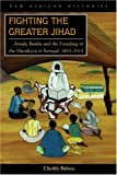 Fighting the Greater Jihad : Amadu Bamba and the Founding of the Muridiyya of Senegal, 1853-1913, Babou, Cheikh Anta and Babou, Cheikh Anta Mbacké, 0821417657