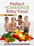 Perfect Homemade Baby Food. 151+ Recipes