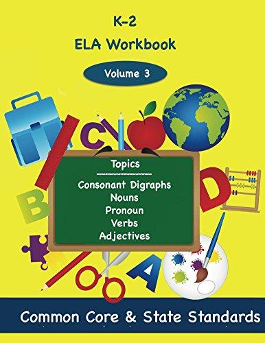K-2 ELA Volume 3: Consonant, Digraphs, Nouns, Pronouns, Verbs, (Consonants Workbook)