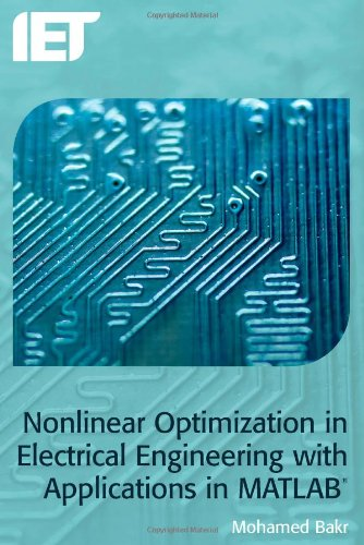 Nonlinear Optimization in Electrical Engineering with Applications in MATLAB® (Computing and Networks)