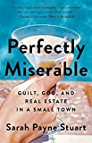 img - for Perfectly Miserable: Guilt, God and Real Estate in a Small Town by Sarah Payne Stuart (2015-06-02) book / textbook / text book