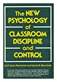 The New Psychology of Classroom Discipline and Control, P. Susan Mamchak and Steven R. Mamchak, 0136152864