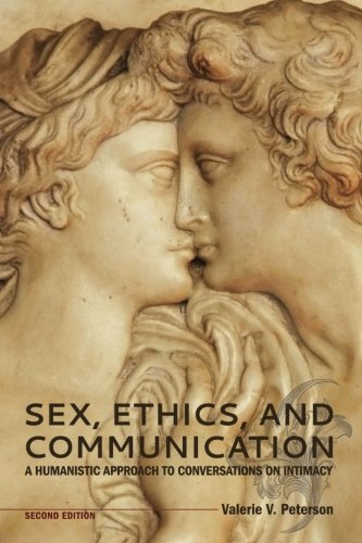 Sex, Ethics, and Communication: A Humanistic Approach to Conversations on Intimacy ()
