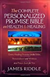 the complete personalized promise bible on health and healing every promise in the bible from genesis to revelation personalized and written as a prayer just for you