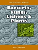 Bacteria, Fungi, Lichens and Plants, Kerry Swanson, 0643103929