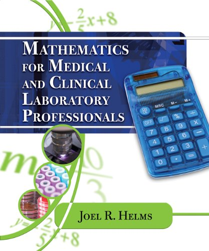 Download Mathematics for Medical and Clinical Laboratory Professionals (Medical Lab Technician Solutions to Enhance Your Courses!) Pdf