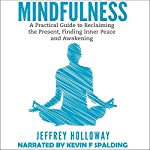 Mindfulness: A Practical Guide to Reclaiming the Present, Finding Inner Peace and Awakening | Jeffrey Holloway