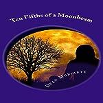 Ten Fifths of a Moonbeam | Dean Moriarty