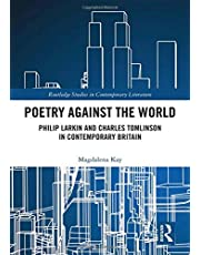 Poetry Against the World: Philip Larkin and Charles Tomlinson in Contemporary Britain (Routledge Studies in Contemporary Literature)