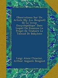 Observations Sur Un Article [By A.a. Beugnot] De La 'revue Encyclopédique' Dans Lequel On Examine Le Projet De Traduire Le Talmud De Babylone