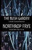 The Bush Garden, Northrop Frye, 088784572X