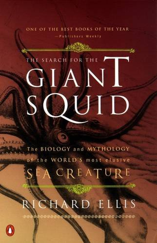 The Search for the Giant Squid: The Biology and Mythology of the World's Most Elusive Sea Creature