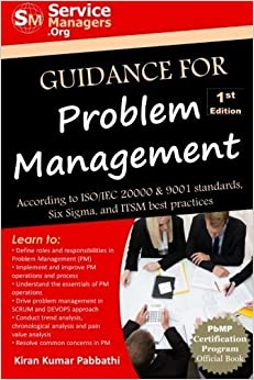 Guidance for Problem Management: According to ISO/IEC 20000 & 9001 Standards, Six Sigma and ITSM Best Practices by Kiran Kumar Pabbathi (2015-07-16)