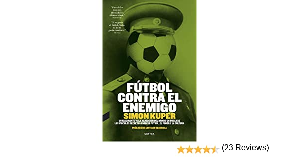 Fútbol contra el enemigo eBook: Kuper, Simon, González Raga, David, Mora Zahonero, Fernando: Amazon.es: Tienda Kindle