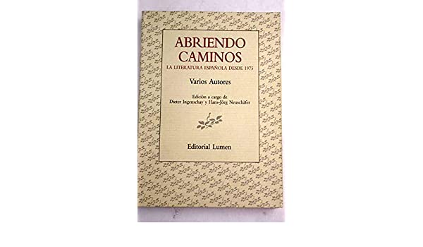 Abriendo caminos : la literatura española desde 1975 Palabra ...