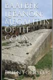 Baalbek Lebanon: Megaliths Of The Gods