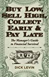Buy Low, Sell High, Collect Early and Pay Late (Hardcover), Dick Levin, 1626549257