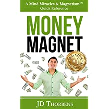 Money Magnet: Change Your Life in 60 Minutes (Mind Miracles & Magnetism Book 1)