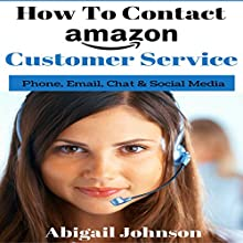 How to Contact Amazon Customer Service: Phone, Email, Chat & Social Media Audiobook by Abigail Johnson Narrated by Rebecca Futty