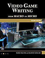 Video Game Writing: From Macro to Micro, 2nd Edition Front Cover