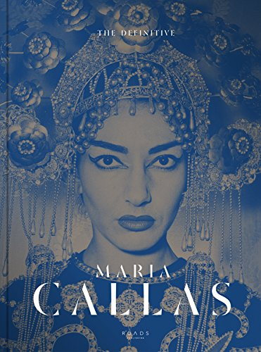 The Definitive Maria Callas: Life of a Diva: The Unseen Pictures (Maria Callas The Woman Behind The Legend)