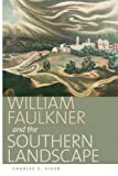 img - for William Faulkner and the Southern Landscape (Center Books on the American South Ser.) book / textbook / text book