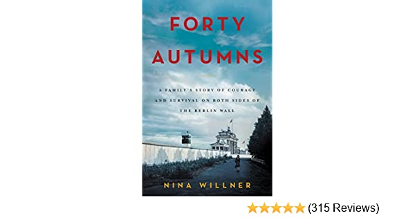 Amazon forty autumns a familys story of courage and survival amazon forty autumns a familys story of courage and survival on both sides of the berlin wall ebook nina willner kindle store fandeluxe Images