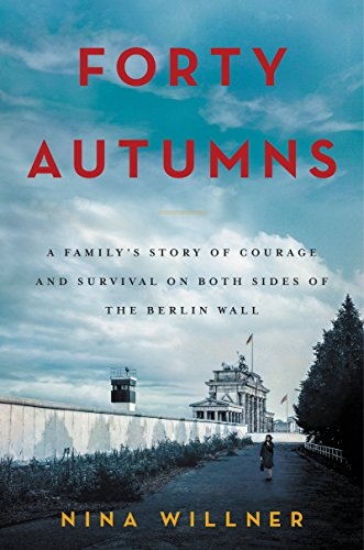 Amazon forty autumns a familys story of courage and survival forty autumns a familys story of courage and survival on both sides of the berlin fandeluxe Images