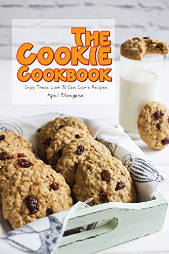 The Cookie Cookbook: Enjoy These Lush 30 Easy Cookie Recipes]()