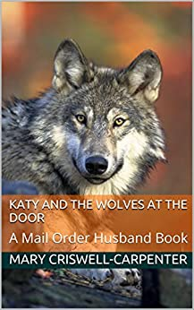Katy and the Wolves at the Door: A Mail Order Husband Book (Mail Order Bride 3) by [Criswell-Carpenter, Mary]