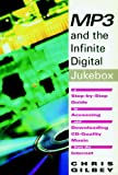 Mp3 and the Infinite Digital Jukebox: A Step-By-Step Guide to Accessing and Downloading Cd-Quality Music from the Internet
