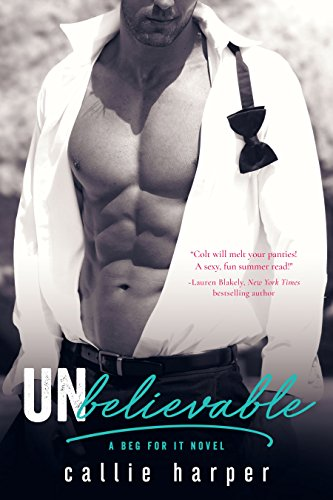 Unbelievable: (Colt & Caroline) (Beg For It Book 4) by [Harper, Callie]