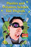 Plastics and Polymers Science Fair Projects Using Hair Gel, Soda Bottles, and Slimy Stuff, Madeline P. Goodstein, 0766021238
