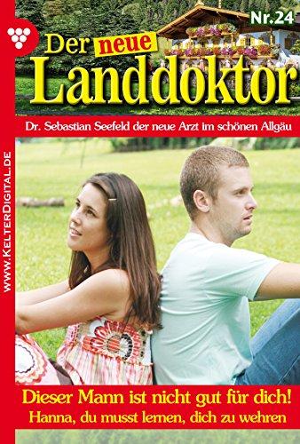 Der neue Landdoktor 24 - Arztroman: Dieser Mann ist nicht gut für dich! (German Edition)