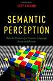 Semantic Perception: How the Illusion of a Common Language Arises and Persists, Jody Azzouni, 0199967407