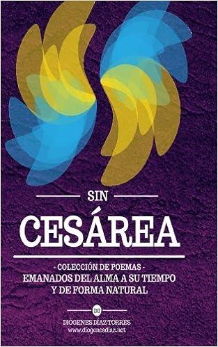 Sin Cesárea: Colección de poemas: Amazon.es: Diógenes Díaz Torres: Libros