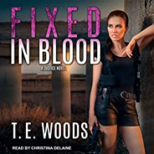 Fixed in Blood: Justice Series, Book 4 Audiobook by T. E. Woods Narrated by Christina Delaine
