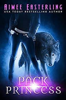 Pack Princess: A Fantastical Werewolf Adventure (Wolf Rampant Book 2) by [Easterling, Aimee]