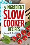 4 ingredient slow cooker cookbook - 5 Ingredient Slow Cooker Recipes: Delicious Recipes in Five Ingredients or Less (Five Ingredient Cooking Series Book 4)