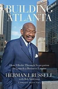 Building Atlanta: How I Broke Through Segregation to Launch a Business Empire