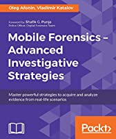 Mobile Forensics: Advanced Investigative Strategies Front Cover